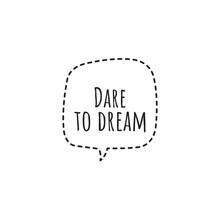 ''Dare To Dream'' Lettering