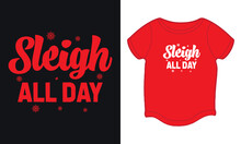 """Sleigh All Day"" Typography Christmas T-shirt Design."