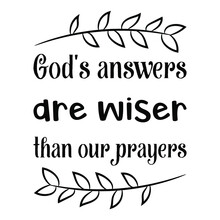 God's Answers Are Wiser Than Our Prayers. Vector Quote