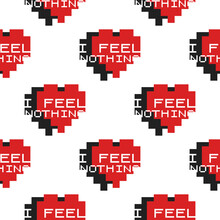 Funny Valentines Day Typography Seamless Pattern Design. I Feel Nothing Text With Pixel Hearts. Holiday Sarcastic Print For T-shirt, Poster And Sticker. Stock Design