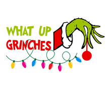 What Up Grinches SVG, Christmas SVG, Grinch SVG, Christmas Grinch Svg, Grinch Hand Svg, Digital File Download