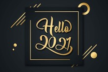 Happy New Year 2021 In Gold With Hello In Elegant Black Background. Design Template Celebration Typography Poster, Banner Or Greeting Card And Happy New Year. Vector Illustration