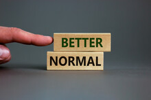 Better Normal Symbol. Wooden Blocks With Words 'better Normal' On Beautiful Grey Background. Male Hand. Business And Better Normal Concept, Copy Space.