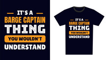 Barge Captain T Shirt Design. It's A Barge Captain Thing, You Wouldn't Understand