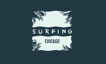 Vector Illustration Message: Surfing Chicago. Vintage Design. Grunge Background. Typography, T-shirt Graphics, Print, Poster, Banner, Slogan, Flyer, Postcard