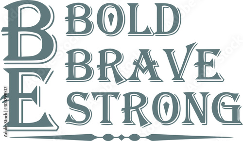 Photo be bold, be brave, be strong logo sign inspirational quotes and motivational typ