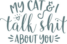 My Cat And I Talk Shit About You Logo Sign Inspirational Quotes And Motivational Typography Art Lettering Composition Design Vector