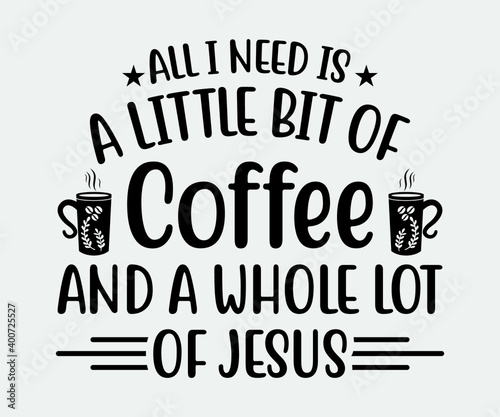 Photo all I need is a little bit of coffee and a whole lot of Jesus