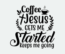 Coffee Jesus Gets Me Started Keeps Me Going. Take Away Cafe Poster, T-shirt For Caffeine Addicts. Modern Calligraphy For Advertising Print Products, Banners, Cafe Menu. Vector Illustration