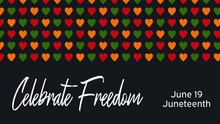Vector Banner Juneteenth Celebration Ending Of Slavery In USA, African American Emancipation Day. Text Celebrate Freedom. Pattern With Hearts In African Colors - Red, Green, Yellow On Black Background