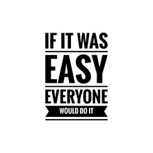 ''If It Was Easy Everyone Would Do It'' Lettering