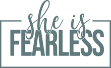 She Is Fearless Logo Sign Inspirational Quotes And Motivational Typography Art Lettering Composition Design