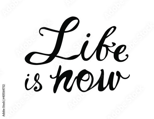 Life is now. Vector inspirational slogan. Calligraphic letters