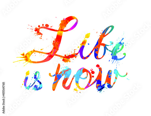 Life is now. Vector inspirational slogan. Calligraphic splash paint letters