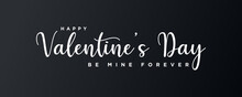 Happy Valentine's Day, Be Mine Forever Text. Lettering Hand Written Calligraphic White Text Isolated On Black Background Vector Illustration. Usable For Web Banners, Posters And Greeting Cards