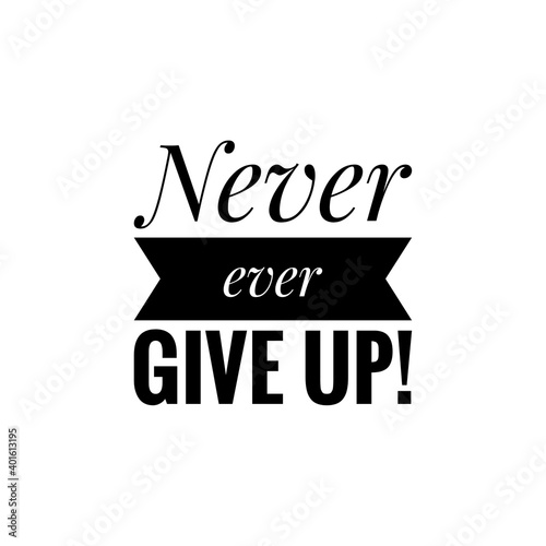 Valokuva ''Never ever give up'' Lettering