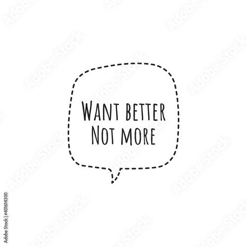 Fényképezés ''Want better, not more'' Lettering