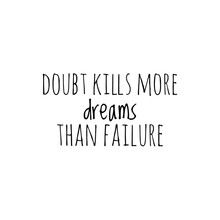 ''Doubt Kills More Dreams Than Failure'' Lettering