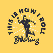 Vintage Slogan Typography This Is How I Roll Bowling For T Shirt Design