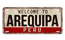 Vintage Rusty Welcome To Arequipa  Metal Plate Sign On A White Background, Vector Illustration