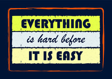 Everything Is Hard Before It Is Easy Inspiring Motivation Quote Vector Typography Poster