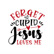 Forget Cupid Jesus Loves Me - Funny Saying For Valentine's Day. Handmade Calligraphy Vector Illustration.  Good For T Shirt Print, Greeting Card, Poster, Mug And Gifts Design.