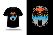T-shirt San Diego California Life Is Better When Your Surf Color Orange Blue And Light Brown