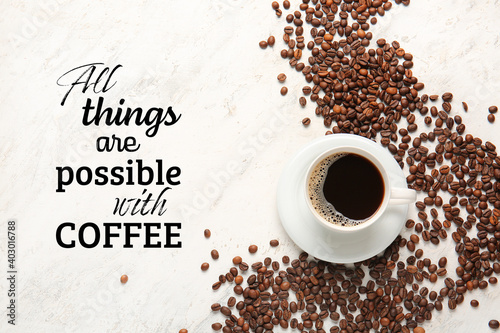 Obraz Text ALL THINGS ARE POSSIBLE WITH COFFEE and cup of hot drink with beans on light background - fototapety do salonu