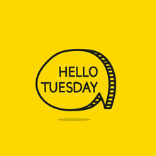 Hello Tuesday Motivational Inspirational Phrase. Vector Illustration With Hand Drawn Speech Bubble On Yellow Background.