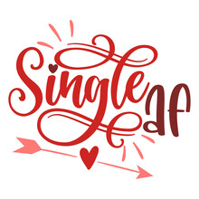 Single AF - SASSY Calligraphy Phrase For Anti Valentine Day. Hand Drawn Lettering For Lovely Greetings Cards, Invitations. Good For T-shirt, Mug, Scrap Booking, Gift, Printing Press.