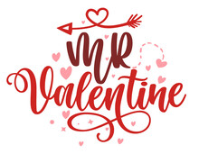 Mr Valentine - Calligraphy Phrase For  Valentine's Day. Hand Drawn Lettering For Lovely Greetings Cards, Invitations. Good For Romantic Clothes, T-shirt, Mug, Scrap Booking, Gift, Printing Press.