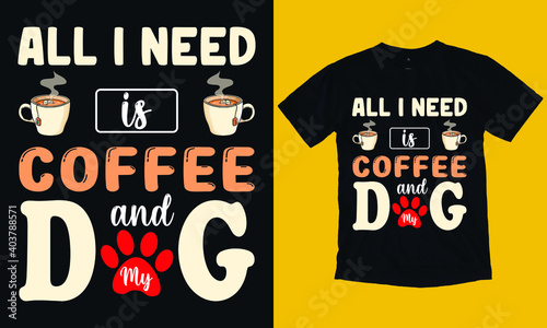 Canvas Print All i need coffee and my dog T-shirt, Coffee and Dog Tshirt Design