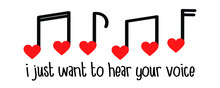 I Just Want To Hear Your Voice - Romantic Quote Text For Valentines Day, Love And Affection, Miss You Greeting Card Template, Poster. Musical Notes Heart Shaped Vector Illustration Set Isolated