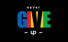Never Give Up  Typography Graphic Design, For T Shirt Prints, Vector Illustration