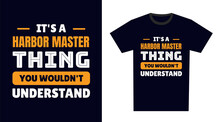 Harbor Master T Shirt Design. It's A Harbor Master Thing, You Wouldn't Understand