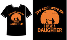 I Have A Daughter T Shirt Design Concept