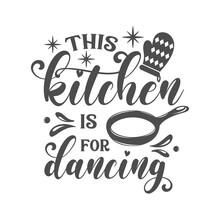 This Kitchen Is For Dancing Motivational Kitchen Slogan Inscription. Vector Kitchen Quotes. Illustration For Prints On T-shirts And Bags, Posters, Cards. Isolated On White Background.