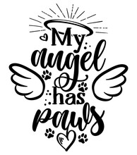 My Angel Has Paws - Hand Drawn Positive Memory Phrase. Modern Brush Calligraphy. Rest In Peace, Rip Yor Dog Or Cat. Love Your Dog. Inspirational Typography Poster With Pet Paws And Angel Wings, Gloria