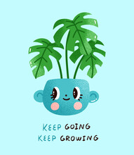 Monstera Plant In A Cute Ceramic Pot With An Uplifting Message. Vector Illustration Of A Swiss Cheese Plant In A Planter With An Adorable Face In Modern Cartoon Style. Card Or A Poster Design.