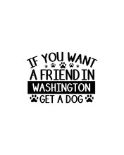 If You Want A Friend In Washington Get A Dog.Hand Drawn Typography Poster Design.