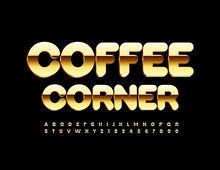 Vector Gold Logo Coffee Corner. Premium Metal Alphabet Letters And Numbers Set. Shiny Elite Font