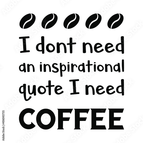 I dont need an inspirational quote I need coffee.. Vector Quote Wallpaper Mural