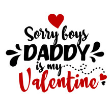 Sorry Boys, Daddy Is My Valentine.  Vector Typography For Baby Boy. Kids 1st Celebration Lettering. Text Design For Cards And Clothes. Cartoon Illustration.