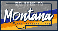 Welcome To Montana Vintage Rusty Metal Sign Vector Illustration. Vector State Map In Grunge Style With Typography Hand Drawn Lettering