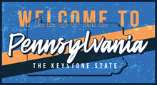 Welcome To Pennsylvania Vintage Rusty Metal Sign Vector Illustration. Vector State Map In Grunge Style With Typography Hand Drawn Lettering.