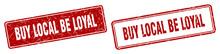 Buy Local Be Loyal Stamp Set. Buy Local Be Loyal Square Grunge Sign