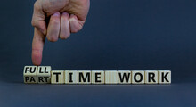 Full Or Part Time Work Symbol. Businessman Turns Cubes And Changes Words 'full-time Work' To 'part-time Work'. Beautiful Grey Background. Business And Full-time Work Concept. Copy Space.