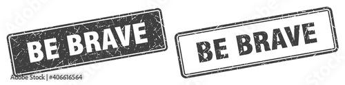 Fotografie, Obraz be brave stamp set. be brave square grunge sign