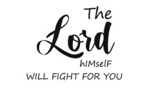 The Lord Himself Will Fight For You, Lent Season Quote, Typography For Print Or Use As Poster, Card, Flyer Or T Shirt