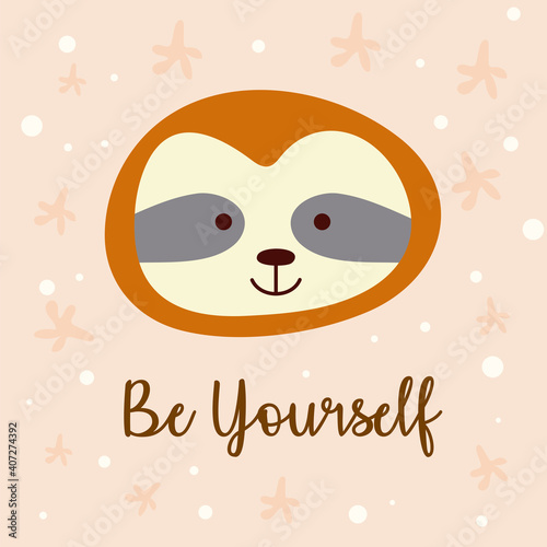 Fototapeta premium cute sloth little animal head character and be your self lettering